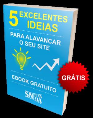 EBOOK GRÁTIS - 5 EXCELENTES IDEIAS - SITE NA TEIA